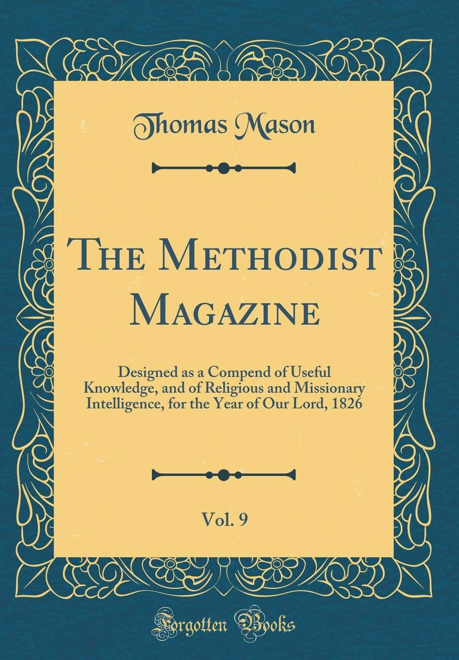 Download The Methodist Magazine, Vol. 9: Designed as a Compend of Useful Knowledge, and of Religious and Missionary Intelligence, for the Year of Our Lord, 1826 (Classic Reprint) pdf