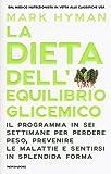 La dieta dell'equilibrio glicemico. Il programma in sei settimane per perdere peso, prevenire le malattie e sentirsi in splendida forma