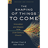 The Shaping of Things to Come: Innovation and Mission for the 21st-Century Church (English Edition)