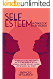 SELF ESTEEM WORKBOOK FOR WOMEN: Confidence, Self-love, Inner Strength, and Self-care. Get Rid of Negative Thoughts…