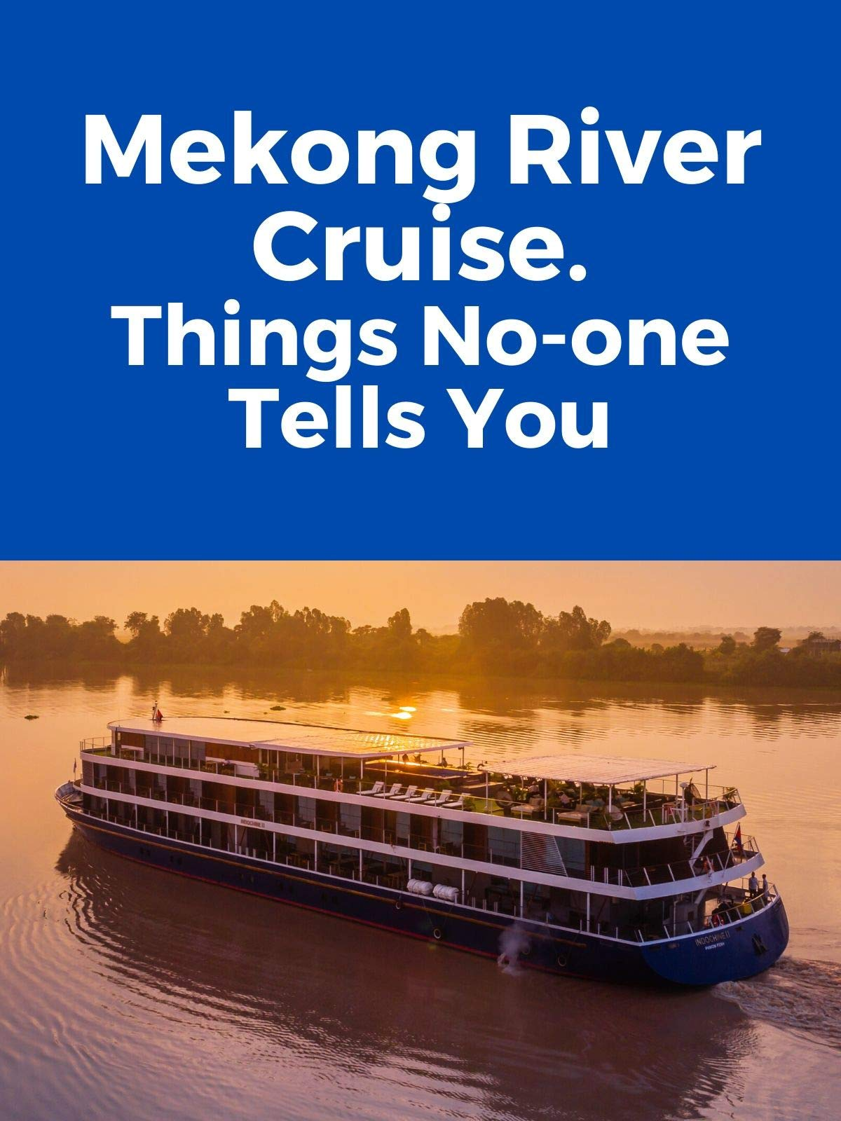 Clip: Mekong River Cruise. Things No-one Tells You