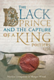 The Black Prince and the Capture of a King: Poitiers 1356