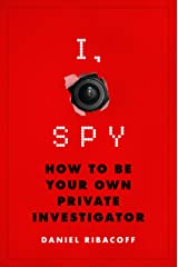 I, Spy: How to Be Your Own Private Investigator Kindle Edition