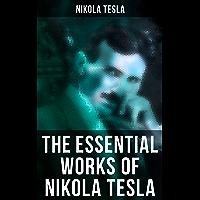 The Essential Works of Nikola Tesla (English Edition)