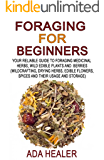 Foraging for Beginners: Your Reliable Guide to Foraging Medicinal Herbs, Wild Edible Plants and Berries (Wildcrafting, Drying Herbs, Edible Flowers, Spices ... books, wildcrafting) (English Edition)