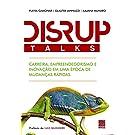 Disruptalks. Carreira Empreendedorismo e Inovação em Uma Época de Mudanças Rápidas