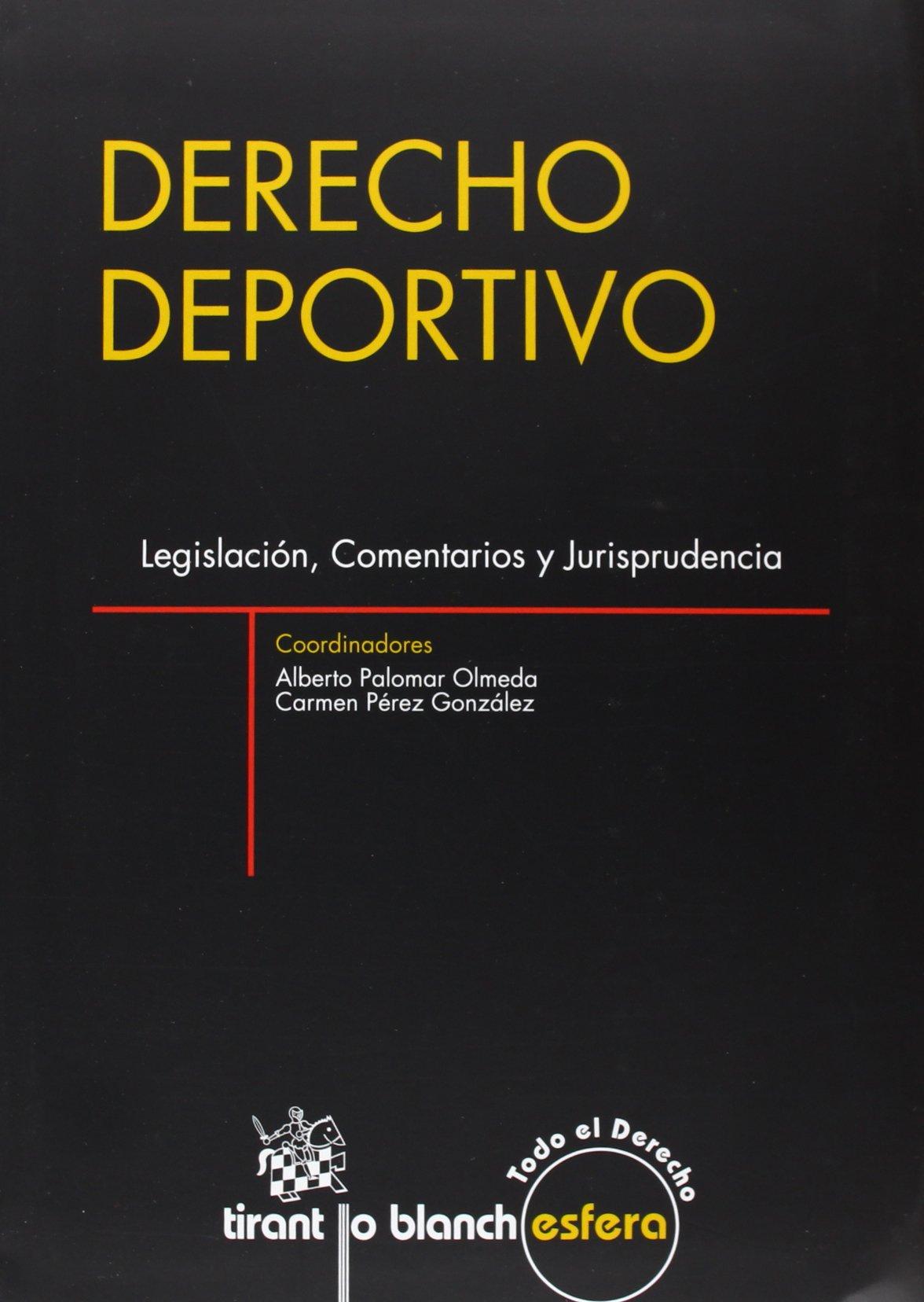 Derecho deportivo : legislación, comentarios y jurisprudencia / Alberto Palomar Olmeda, Carmen Pérez González (coord.)