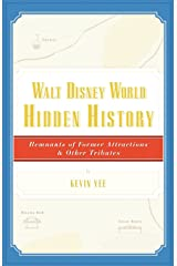 Walt Disney World Hidden History: Remnants of Former Attractions and Other Tributes Paperback