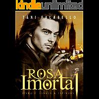 Rosa Imortal: Sangue & Espinhos (Projeto Rosa Imortal Livro 2)