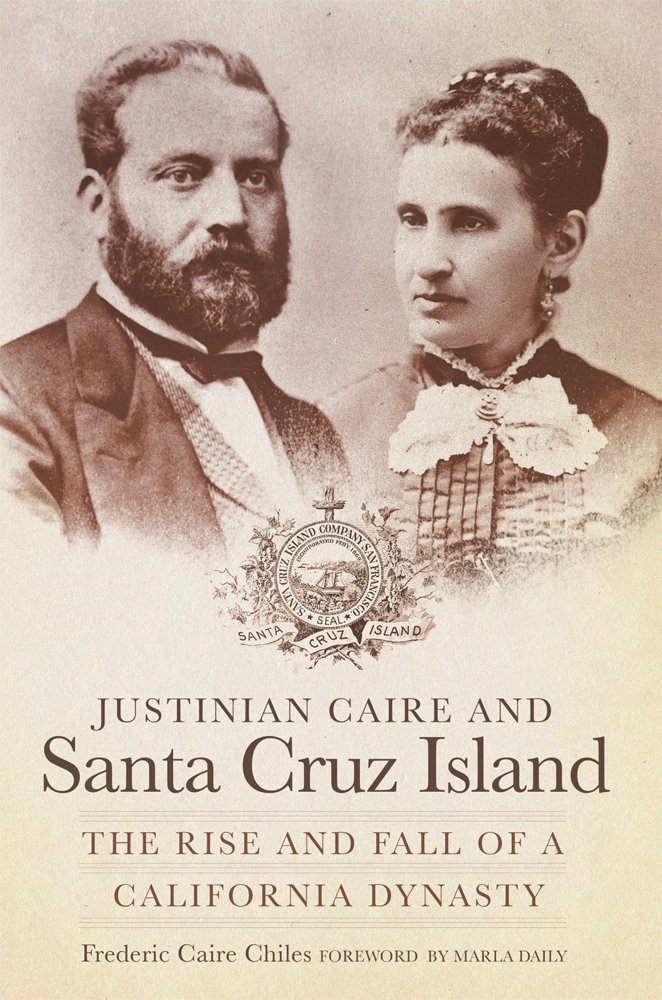 Download Justinian Caire and Santa Cruz Island: The Rise and Fall of a California Dynasty PDF