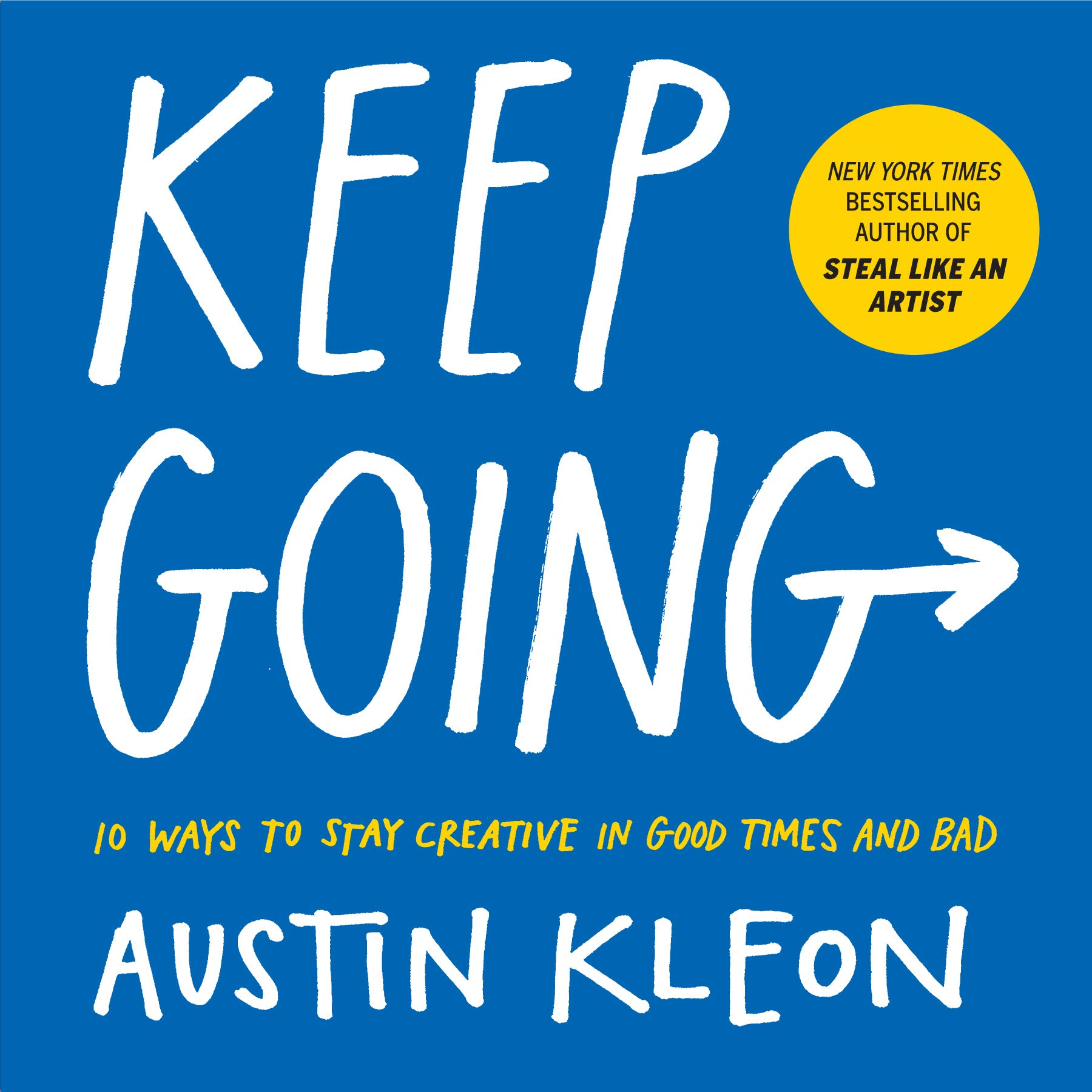 Keep Going: 10 Ways to Stay Creative in Good Times and Bad: Kleon, Austin:  9781523506644: Amazon.com: Books