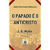 O Papado é o Anticristo: Uma demonstração (Portuguese Edition)