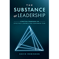 The Substance of Leadership: A Practical Framework for Effectively Leading a High-Performing Team (English Edition)