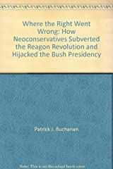 Where the Right Went Wrong: How Neoconservatives Subverted the Reagon Revolution and Hijacked the Bush Presidency Library Binding