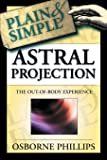 Astral Projection Plain and Simple: The Out-of-body Experience