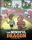 The Mindful Dragon: A Dragon Book about Mindfulness. Teach Your Dragon To Be Mindful. A Cute Children Story to Teach…