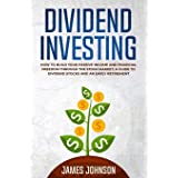Dividend Investing: How to Build Your PASSIVE INCOME and FINANCIAL FREEDOM Through the Stock Market. A Guide to Dividend Stoc