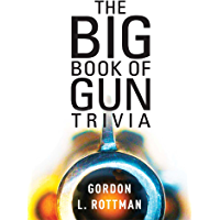 The Big Book of Gun Trivia: Everything you want to know, don't want to know, and don't know you need to know (English Edition)
