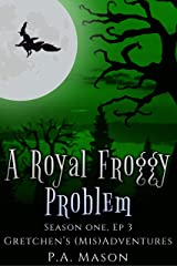 A Royal Froggy Problem: A frog prince and a hex investigation (Gretchen's Mis(Adventures) Season One Book 3) Kindle Edition