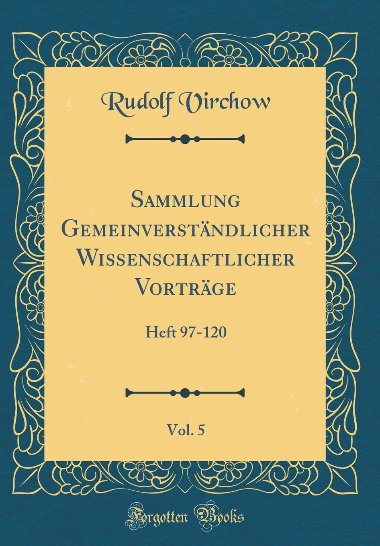 Sammlung Gemeinverständlicher Wissenschaftlicher Vorträge, Vol. 5: Heft 97-120 (Classic Reprint) (German Edition) pdf
