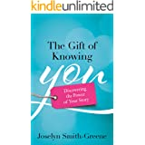 The Gift of Knowing You: Discovering the Power of Your Story