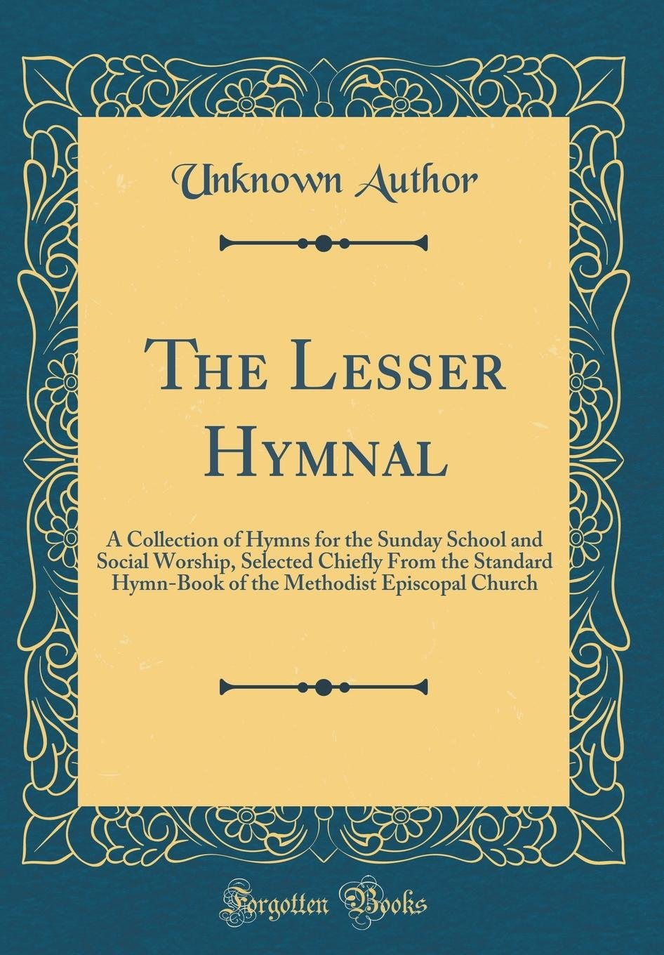 Read Online The Lesser Hymnal: A Collection of Hymns for the Sunday School and Social Worship, Selected Chiefly from the Standard Hymn-Book of the Methodist Episcopal Church (Classic Reprint) pdf
