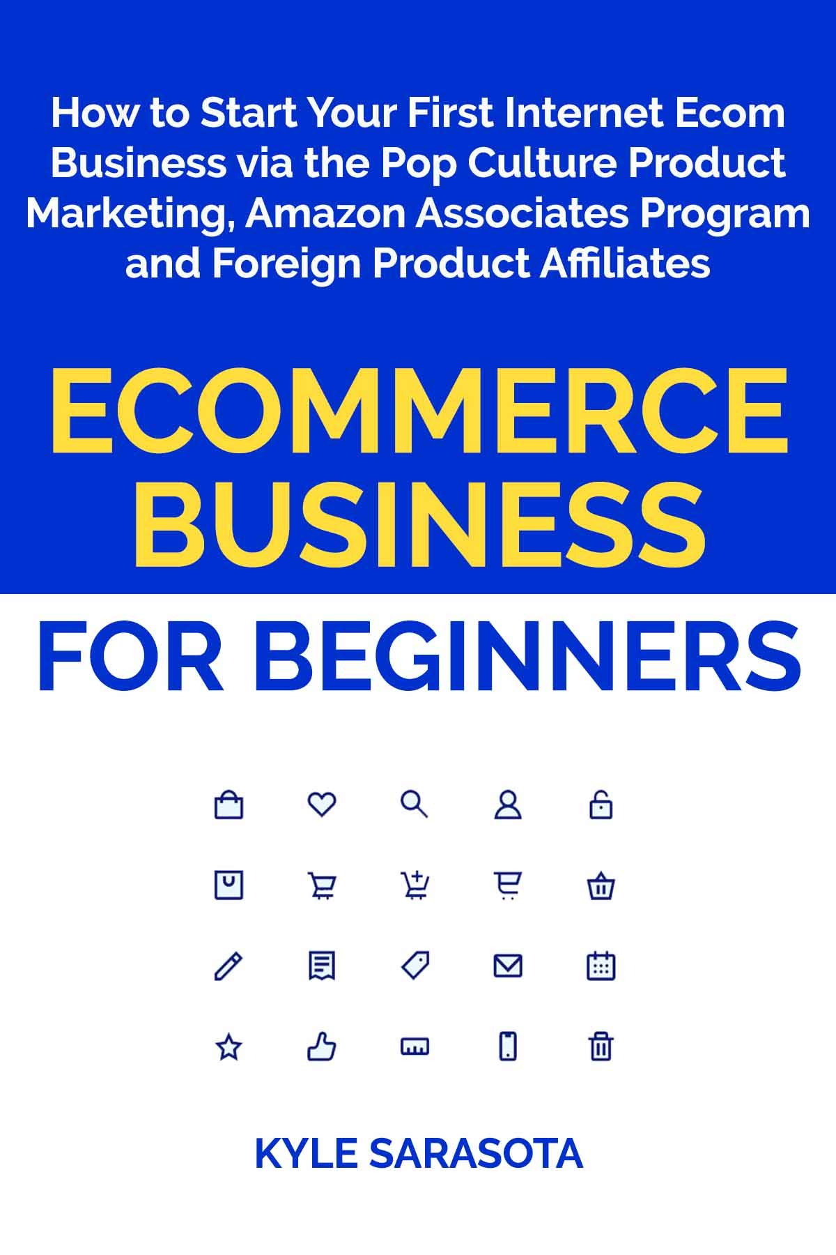 Ecommerce Business For Beginners  How To Start Your First Internet Ecom Business Via The Pop Culture Product Marketing Amazon Associates Program And Foreign ...  Ecom Book Bundle   English Edition