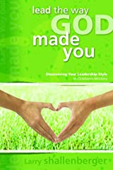 Lead the Way God Made You: Discovering Your Leadership Style in Childrens Ministry Paperback