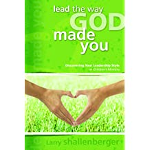 Lead the Way God Made You: Discovering Your Leadership Style in Childrens Ministry Jun 8, 2005