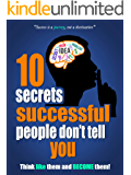"""10 Secrets Successful People Don't Tell You: Think Like Them And Become Them!: Motivational Success Secrets (""""Success Secrets Series"""" Book 1)"""