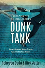 Escaping the School Leader's Dunk Tank: How to Prevail When Others Want to See You Drown Paperback