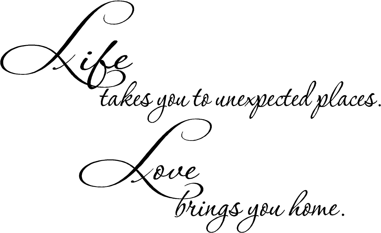 Epic Designs Life Takes You to Unexpected Places. Love Brings You Home. Inspirational Wall Sayings Art Vinyl Decal Letters