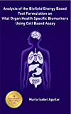 Analysis of the Biofield Energy Based Test Formulation on Vital Organ Health Specific Biomarkers Using Cell Based Assay
