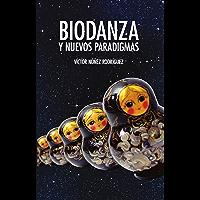 Biodanza y Nuevos Paradigmas: Y Otros aportes al modelo teórico de Biodanza