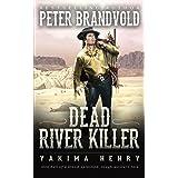 Dead River Killer: A Western Fiction Classic (Yakima Henry)