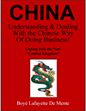CHINA: Understanding & Dealing With the Chinese Way of Doing Business! (English Edition)