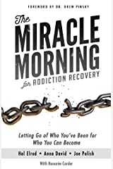 The Miracle Morning for Addiction Recovery: Letting Go of Who You've Been for Who You Can Become (Volume 12)