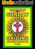 Sunday Origins: Sun Worship's Special Day (Strongholds & False Beliefs Book 17)
