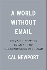 A World Without Email: Reimagining Work in an Age of Communication Overload Hardcover