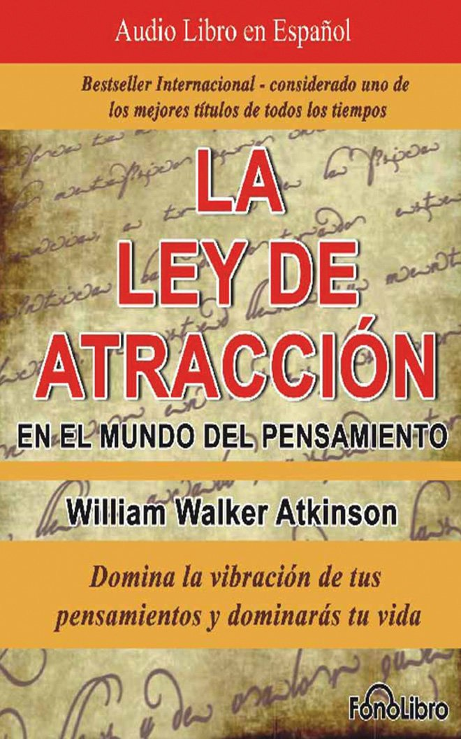 La Ley De Atracción En El Mundo Del Pensamiento The Law Of Attraction In The World Of Thought Domina La Vibración De Tus Pensamientos Y Dominaras Tu Vida Spanish Edition Walker Atkinson