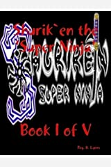 Shurik`en Super Ninja Volume 1 of 5 (SHURIK`EN SUPER NINJA SERIES) Kindle Edition