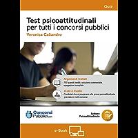Test psicoattitudinaali per tutti i Concorsi Pubblici: Test psicoattitudinaali per tutti i Concorsi Pubblici, edizione ConcorsiPubblici,com (LibrieConcorsi.com)