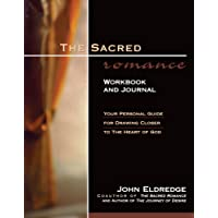 The Sacred Romance Workbook and Journal: Your Personal Guide for Drawing Closer to the Heart of God