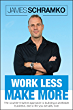 Work Less, Make More: The counter-intuitive approach to building a profitable business, and a life you actually love (English Edition)