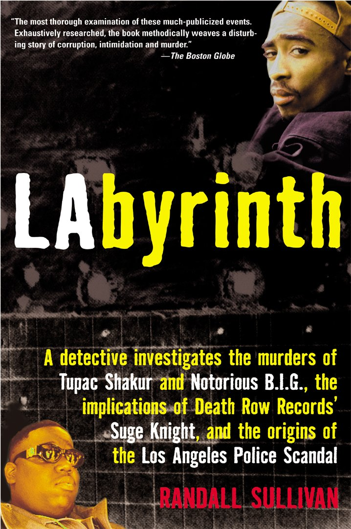 LAbyrinth: A Detective Investigates the Murders of Tupac Shakur and Notorious B.I.G, the Implication of Death Row Records' Suge Knight, and the Origins of the Los Angeles Police Scandal