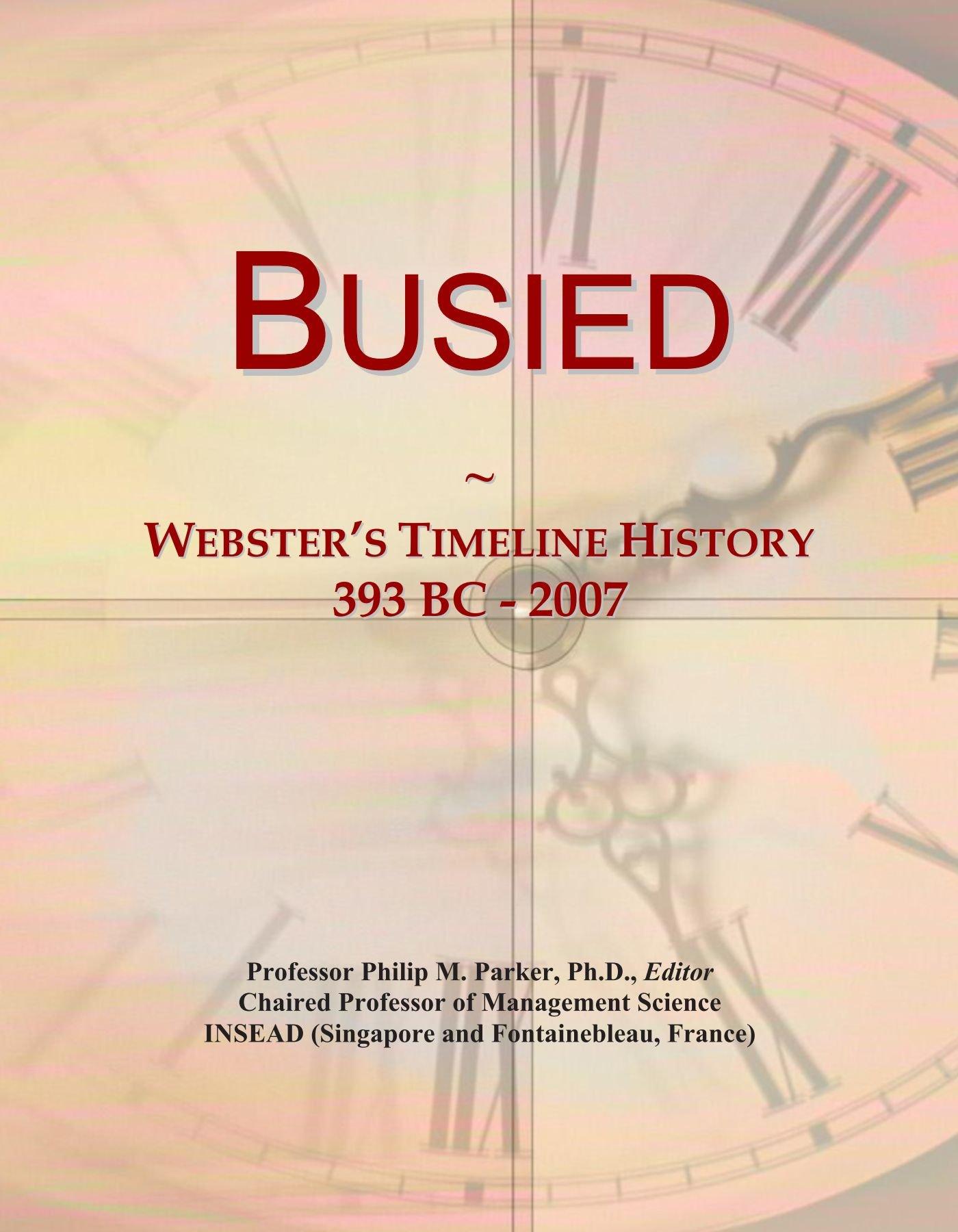 Read Online Busied: Webster's Timeline History, 393 BC - 2007 pdf epub