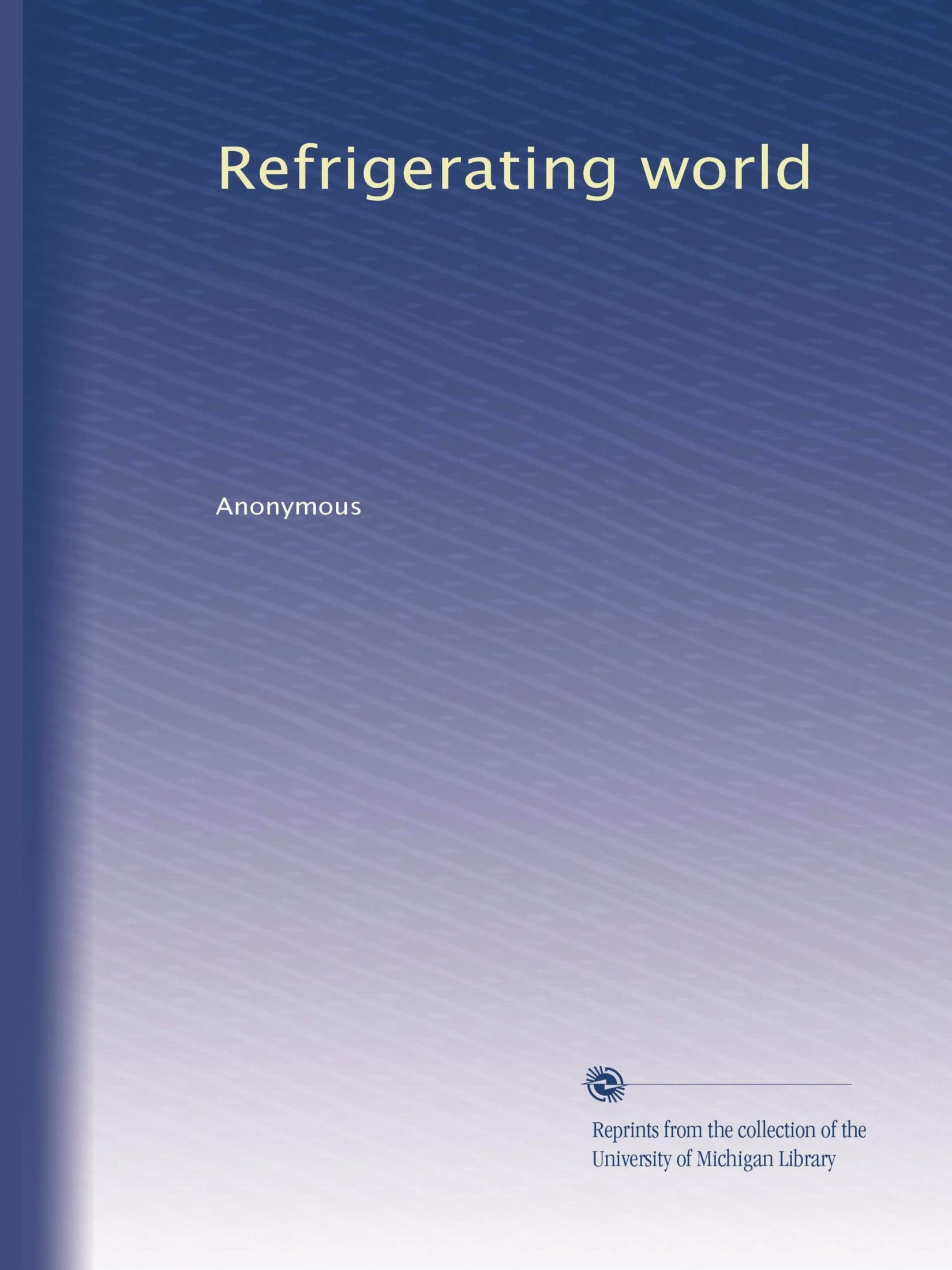 Read Online Refrigerating world (Volume 7) PDF