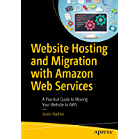 Website Hosting and Migration with Amazon Web Services: A Practical Guide to Moving Your Website to AWS