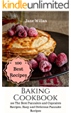 Baking Cookbook: 100 The Best Pancakes and Cupcakes Recipes, Easy and Delicious Pancake Recipes