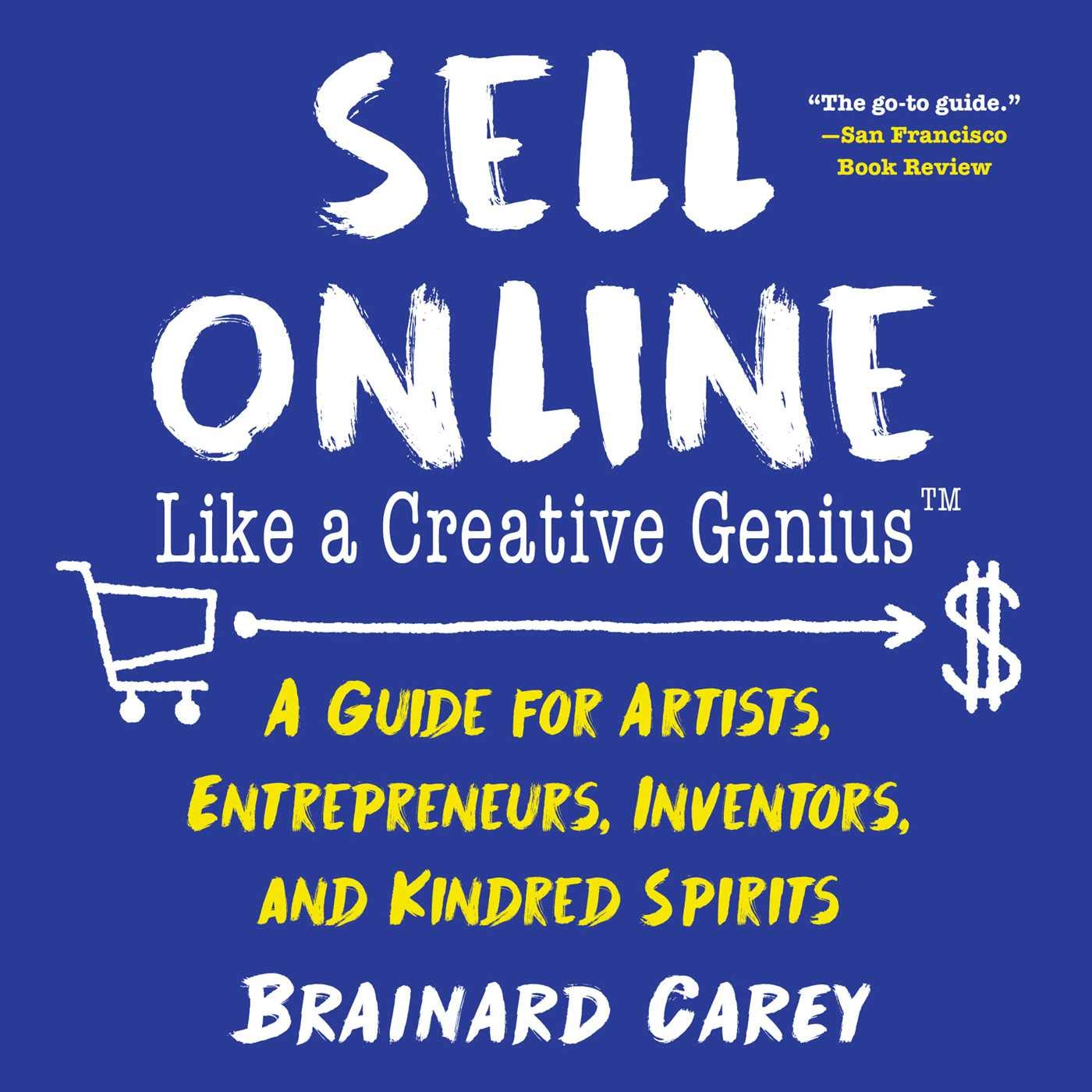 Entrepreneurs Inventors Fund Your Dreams Like a Creative Genius: A Guide for Artists and Kindred Spirits
